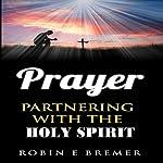 Prayer: Partnering with the Holy Spirit | Robin Bremer