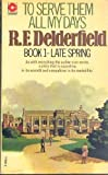 Late Spring (To Serve Them all My Days, Book 1) (0340175990) by R. F. Delderfield