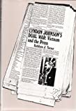 Lyndon Johnsons Dual War: Vietnam and the Press