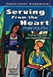img - for Serving from the Heart for Youth: Finding Your Gifts and Talents for Service, Participant Workbook book / textbook / text book