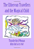 img - for The Etherean Travellers and the Magical Child book / textbook / text book
