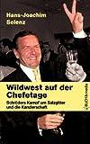 Wildwest auf der Chefetage: Schröders Kampf um Salzgitter und die Kanzlerschaft