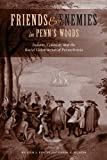 Friends and Enemies in Penns Woods: Indians, Colonialists, and the Racial Construction of Pennsylvania
