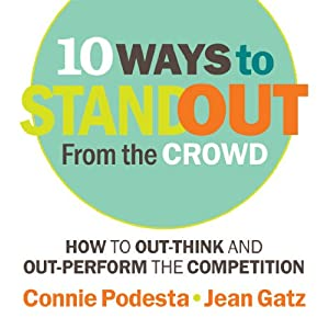 10 Ways to Stand Out From the Crowd: How to Out-Think and Out-Perform the Competition
