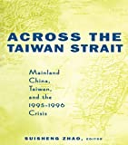 img - for Across the Taiwan Strait: Mainland China, Taiwan and the 1995-1996 Crisis book / textbook / text book