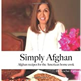 Simply Afghan: An easy-to-use guide for authentic Afghan cooking made simple for the American home cook, accompanied by short personal stories from the author. (Volume 1)