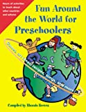Fun Around the World for Preschoolers: Games, Art Ideas, Recipes, Songs, and More!