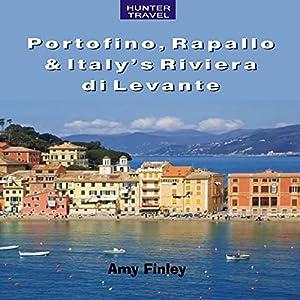 Portofino, Rapallo, and Italy's Riviera di Levante Audiobook