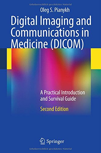 Digital Imaging and Communications in Medicine (DICOM): A Practical Introduction and Survival Guide, 2nd Edition
