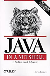 Java in a Nutshell: A Desktop Quick Reference for Java Programmers (In a Nutshell (O'Reilly))