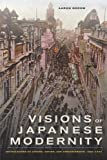 Visions of Japanese Modernity: Articulations of Cinema, Nation, and Spectatorship, 1895-1925 (0520254562) by Gerow, Aaron