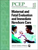 PCEP Maternal and Fetal Evaluation and Immediate Newborn Care (Book I) (Perinatal Continuing Education Program)