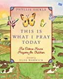 This Is What I Pray Today: Divine Hours Prayers For Children (0525478280) by Tickle, Phyllis