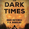 The Dark Times: A Zombie Novel (       UNABRIDGED) by Dane Hatchell, P.A. Douglas Narrated by Kevin R Tracy
