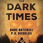 The Dark Times: A Zombie Novel | Dane Hatchell,P.A. Douglas