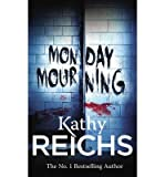 Kathy Reichs Kathy Reichs 10 - Books Collection (Bare Bones, Bones to Ashes, Grave Secrets,Monday Mourning, Fatal Voyage, Deja Dead, Death du Jour, Deadly Decisions, Cross Bones, Break no Bones)
