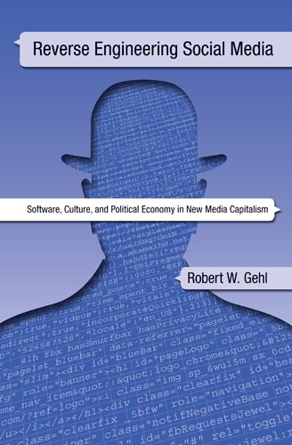 Reverse Engineering Social Media: Software, Culture, and Political Economy in New Media Capitalism