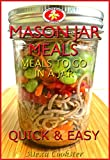 Mason Jar Meals: 30 Quick Easy Recipes for Meals to Go in a Jar