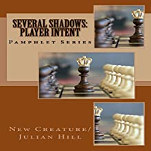Several Shadows: Player Intent: Pamphlet Series Audiobook by  New Creature/Julian Hill Narrated by Trevor Clinger