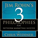 Jim Rohn's 3 Philosophies for Network Marketing Success (       UNABRIDGED) by Chris Widener Narrated by Chris Widener