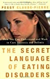img - for By Peggy Claude-Pierre The Secret Language of Eating Disorders: How You Can Understand and Work to Cure Anorexia and Bulimi (1st Edition) book / textbook / text book
