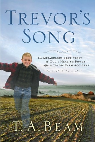 Image for Trevor's Song: The Miraculous True Story of God's Healing Power After a Tragic Farm Accident