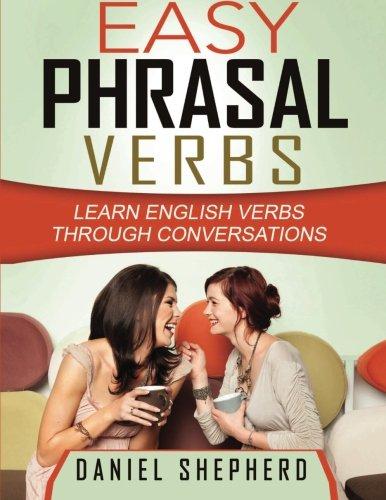 Easy Phrasal Verbs: Learn English verbs through conversations: Volume 1