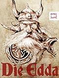 Die Edda - G�ttersagen, Heldenlieder und die Erz�hlungen der Skalda: Die nordische Mythologie der Germanen [Illustrierte Ausgabe]