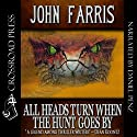 All Heads Turn When the Hunt Goes By (       UNABRIDGED) by John Farris Narrated by Daniel Penz