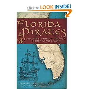 Florida Pirates: From the Southern Gulf Coast to the Keys and Beyond (The History Press) by James Kaserman and Sarah Kaserman