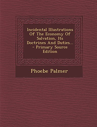 Incidental Illustrations of the Economy of Salvation, Its Doctrines and Duties... - Primary Source Edition