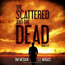 The Scattered and the Dead, Book 0.5 Audiobook by Tim McBain, L.T. Vargus Narrated by Tim McBain