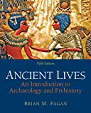 img - for Ancient Lives: An Introduction to Archaeology and Prehistory (5th Edition) book / textbook / text book