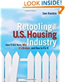 Retooling the U.S. Housing Industry: How It Got Here, Why It's Broken, How To Fix It