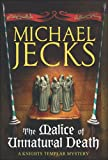 The Malice of Unnatural Death (Knights Templar Mystery)