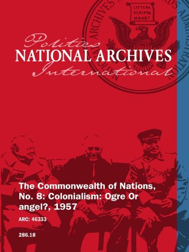 commonwealth of nations. The Commonwealth of Nations, No. 8: Colonialism: Ogre Or angel?, 1957