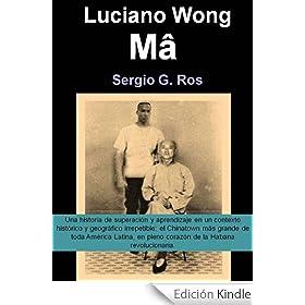 Luciano Wong. Mâ (una historia de superación y aprendizaje, en un contexto irrepetible)