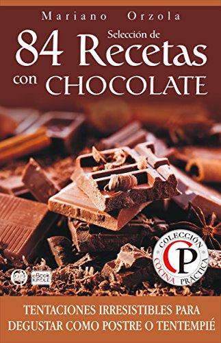 SELECCIÓN DE 84 RECETAS CON CHOCOLATE: Tentaciones irresistibles para disfrutar como postre o tentempié (Colección Cocina Práctica nº 37) (Spanish Edition) by Mariano Orzola
