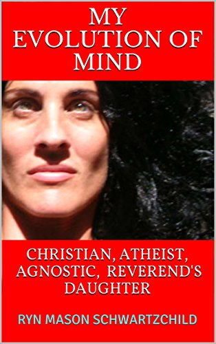 MY EVOLUTION OF MIND: CHRISTIAN, ATHEIST, AGNOSTIC, REVEREND'S DAUGHTER PDF