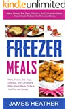 Freezer Meals: Make, Freeze, Eat. Easy, Delicious, And Convenient Make Ahead Meals To Save You Time and Money (English Edition)