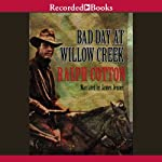Bad Day at Willow Creek (       UNABRIDGED) by Ralph Cotton Narrated by James Jenner