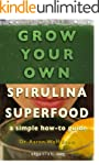 Grow Your Own Spirulina Superfood: A...