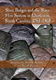 img - for Slave Badges and the Slave-Hire System in Charleston, South Carolina: 1783-1865 book / textbook / text book