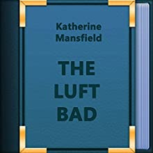 The Luft Bad (Annotated) (       UNABRIDGED) by Katherine Mansfield Narrated by Anastasia Bertollo