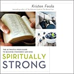 Spiritually Strong: The Ultimate 6-Week Guide to Building Your Body and Soul | Kristen Feola