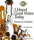 I Heard Good News Today: Stories for Children