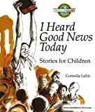 img - for I Heard Good News Today: Stories for Children book / textbook / text book