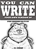 You Can Write Your Own Version Of Every Groundhog Has Its Day