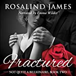 Fractured: Not Quite a Billionaire, Book 2 | Rosalind James