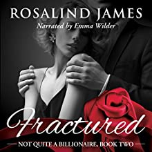 Fractured: Not Quite a Billionaire, Book 2 Audiobook by Rosalind James Narrated by Emma Wilder